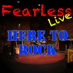 Fearless Live: Here To Rock