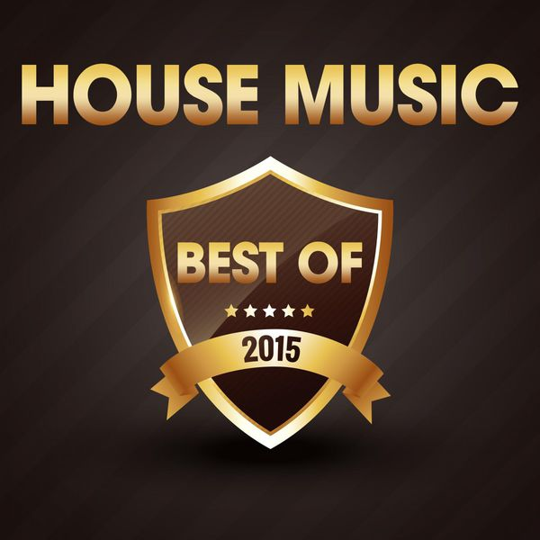 House Music The Best Of 2015 Various Artists