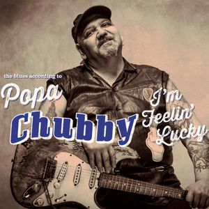 I'm Feelin' Lucky (The Blues According to Popa Chubby) (Deluxe Edition)