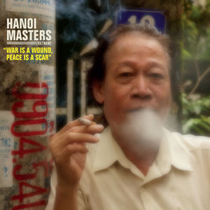 Hanoi Masters: War Is a Wound, Peace Is a Scar