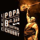 Big, Bad and Beautiful (Live)   Popa Chubby