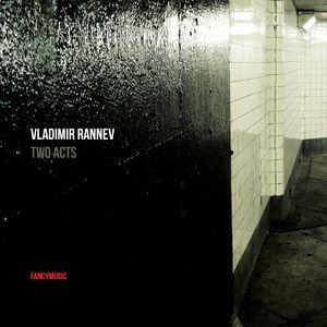 Vladimir Rannev: Two Acts