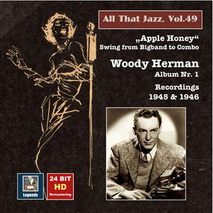 """All That Jazz, Vol. 49: Woody Herman, Album No. 1 """"Apple Honey"""" – Swing from Big Band to Combo (Remastered 2015)"""