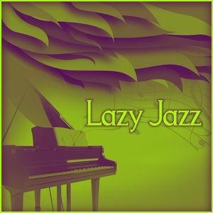 Lazy Jazz – Calming Background Jazz, Relaxing Jazz, Soft Piano Music to Relax, Sweet Jazz Sounds