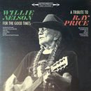 For the Good Times: A Tribute to Ray Price | Willie Nelson
