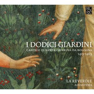 I Dodici Giardini: Cantico di Santa Caterina da Bologna