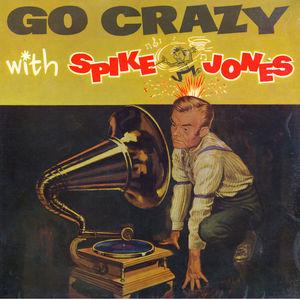Go Crazy With Spike Jones