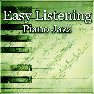 Easy Listening Piano Jazz – Soothing Piano Jazz, Relaxing Jazz for Good Night, Sleep Through the Night, Calm Down and Sleep