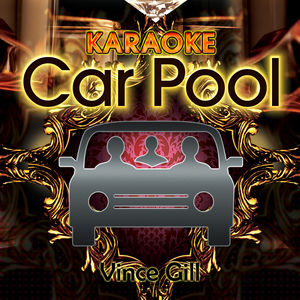 Karaoke Carpool Presents Vince Gill (Karaoke Version)