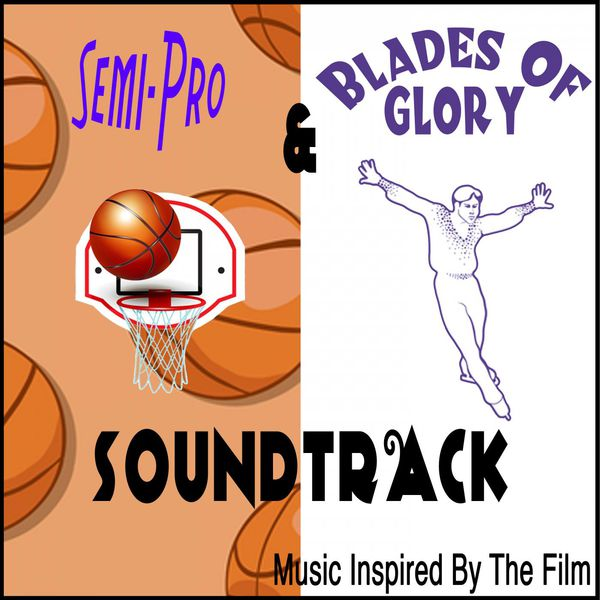 Semi-Pro & Blades of Glory Soundtrack (Music Inspired by ...